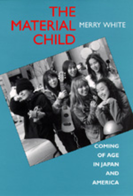 The Material Child: Coming of Age in Japan and America - White, Merry, and White M