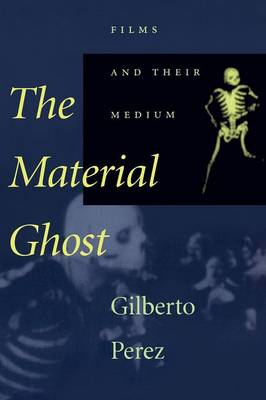 The Material Ghost: Films and Their Medium - Perez, Gilberto