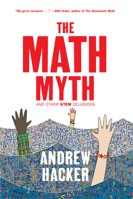 The Math Myth: And Other Stem Delusions - Hacker, Andrew