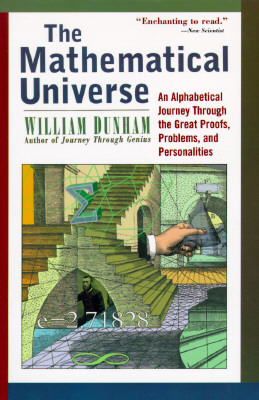 The Mathematical Universe: An Alphabetical Journey Through the Great Proofs, Problems, and Personalities - Dunham, William