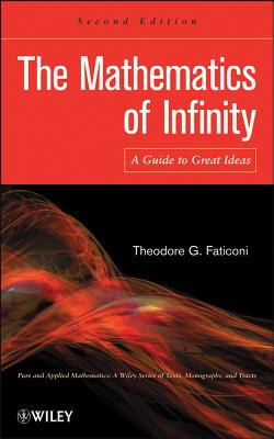 The Mathematics of Infinity: A Guide to Great Ideas - Faticoni, Theodore G