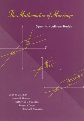 The Mathematics of Marriage: Dynamic Nonlinear Models - Gottman, John M, and Murray, James D, and Swanson, Catherine C