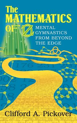 The Mathematics of Oz: Mental Gymnastics from Beyond the Edge - Pickover, Clifford A, Ph.D.