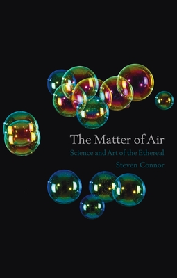 The Matter of Air: Science and the Art of the Ethereal - Connor, Steven