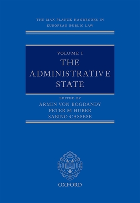 The Max Planck Handbooks in European Public Law: Volume I: The Administrative State - Cassese, Sabino (Editor), and Huber, Peter (Editor)