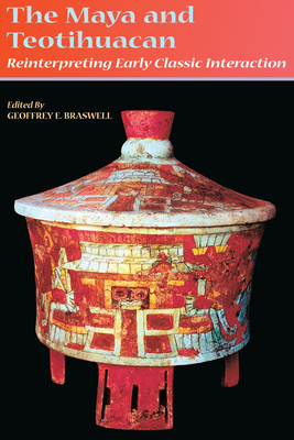 The Maya and Teotihuacan: Reinterpreting Early Classic Interaction - Braswell, Geoffrey E