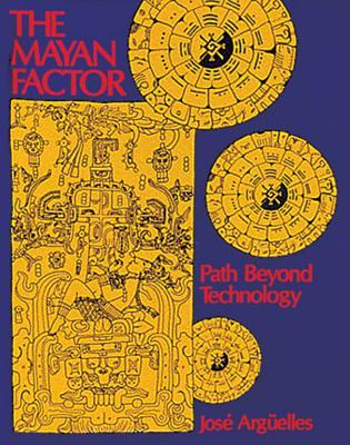 The Mayan Factor: Path Beyond Technology - Arguelles, Jose