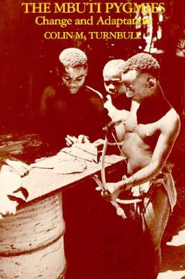 The Mbuti Pygmies: Change and Adaptation - Turnbull, Colin M