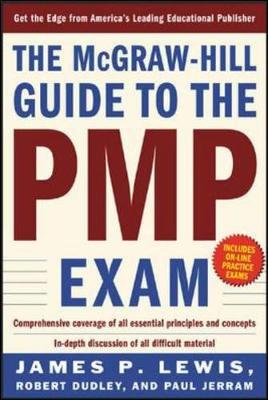 The McGraw-Hill Guide to the Pmp Exam - Lewis, James P, Ph.D., and Jerram, Paul, and Dudley, Robert