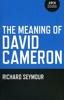 The Meaning of David Cameron - Seymour, Richard, Esq