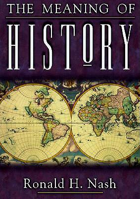 The Meaning of History - Nash, Ronald H, Dr.