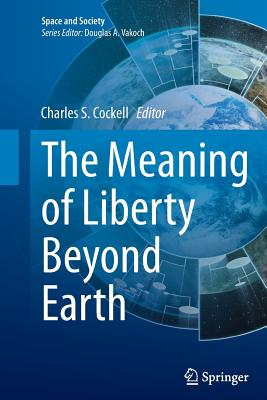 The Meaning of Liberty Beyond Earth - Cockell, Charles S (Editor)
