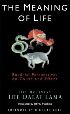 The Meaning of Life: Buddhist Perspectives on Cause and Effect - Dalai Lama, and Hopkins, Jeffrey, PH D (Translated by), and Gere, Richard (Foreword by)
