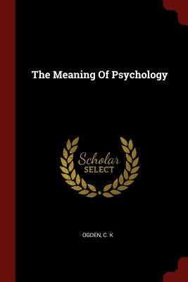 The Meaning of Psychology - Ogden, C K
