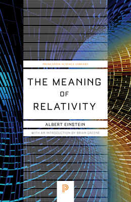 The Meaning of Relativity: Including the Relativistic Theory of the Non-Symmetric Field - Fifth Edition - Einstein, Albert, and Greene, Brian (Introduction by)