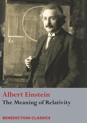 The Meaning of Relativity - Einstein, Albert