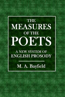 The Measures of the Poets: A New System of English Prosody - Bayfield, M a