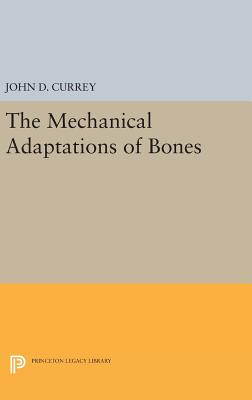 The Mechanical Adaptations of Bones - Currey, John D.