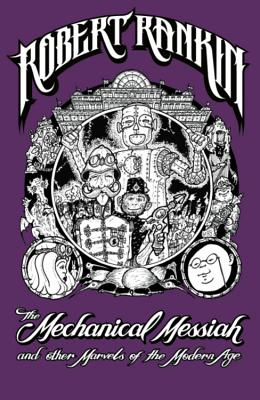 The Mechanical Messiah and Other Marvels of the Modern Age: A Novel - Rankin, Robert