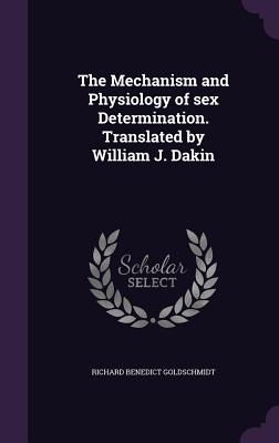 The Mechanism and Physiology of Sex Determination. Translated by William J. Dakin - Goldschmidt, Richard Benedict
