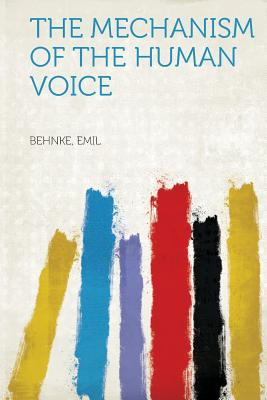 The Mechanism of the Human Voice - Emil, Behnke (Creator)