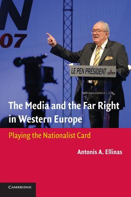 The Media and the Far Right in Western Europe: Playing the Nationalist Card - Ellinas, Antonis A.