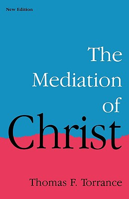 The Mediation of Christ - Torrance, Thomas F