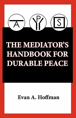 The Mediator's Handbook for Durable Peace - Hoffman, Evan A