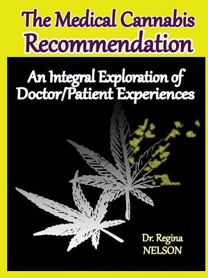 The Medical Cannabis Recommendation: An Integral Exploration of Doctor-Patient Experiences - Nelson, Regina