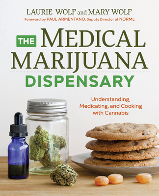 The Medical Marijuana Dispensary: Understanding, Medicating, and Cooking with Cannabis - Wolf, Laurie, and Wolf, Mary, and Armentano, Paul (Foreword by)