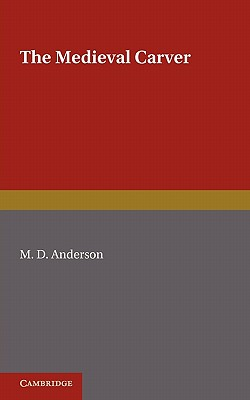 The Medieval Carver - Anderson, M. D., and Constable, W. G. (Preface by)