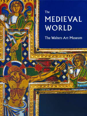 The Medieval World: The Walters Art Museum - Bagnoli, Martina, and Gerry, Kathryn B.