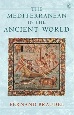 The Mediterranean in the Ancient World - Braudel, Fernand, and Reynolds, Sian (Translated by), and Murray, Oswyn (Introduction by)