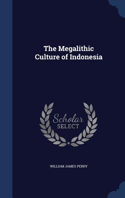 The Megalithic Culture of Indonesia - Perry, William James