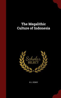 The Megalithic Culture of Indonesia - Perry, W J