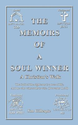 The Memoirs of a Soul Winner: A Christian's Walk - Gillespie, Jim