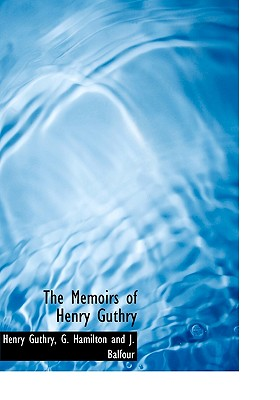 The Memoirs of Henry Guthry - Guthry, Henry, and G Hamilton and J Balfour, Hamilton And J Balfour (Creator)