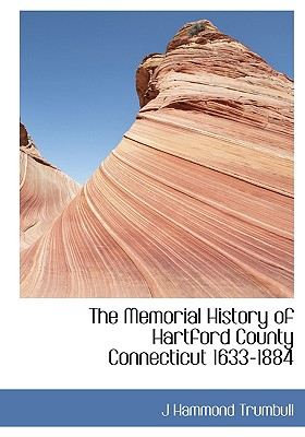 The Memorial History of Hartford County Connecticut 1633-1884 - Trumbull, J Hammond