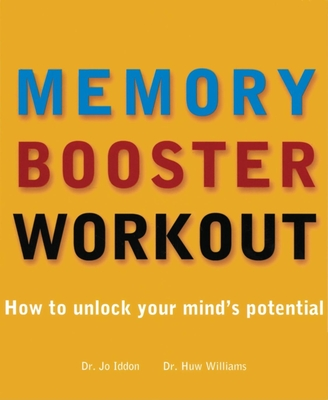 The Memory Booster Workout: How to Unlock Your Mind's Potential - Liddon, Jo, M D, and Williams, Huw, Dr., M D