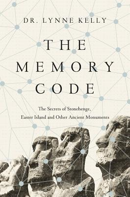The Memory Code: The Secrets of Stonehenge, Easter Island and Other Ancient Monuments - Kelly, Lynne