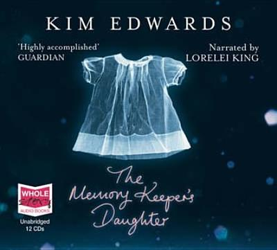 The Memory Keeper's Daughter - Edwards, Kim, and King, Lorelei (Read by)
