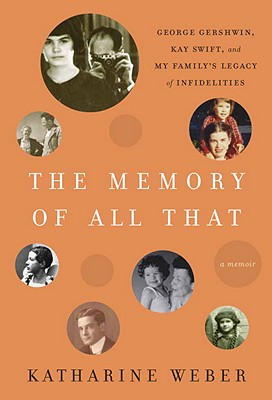 The Memory of All That: George Gershwin, Kay Swift, and My Family's Legacy of Infidelities - Weber, Katharine