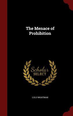 The Menace of Prohibition - Wightman, Lulu