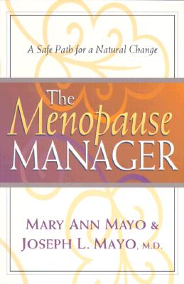 The Menopause Manager: A Safe Path for a Natural Change - Mayo, Mary Ann, and Mayo, Joseph L