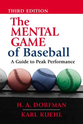 The Mental Game of Baseball: A Guide to Peak Performance - Dorfman, H A, and Kuehl, Karl