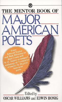 The Mentor Book of Major American Poets - Various, and Williams, Oscar (Editor), and Honig, Edwin (Editor)