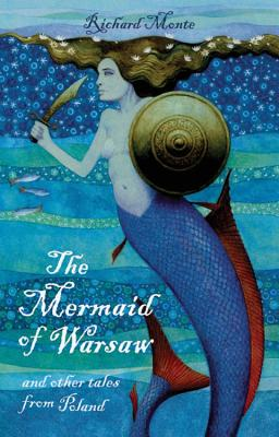 The Mermaid of Warsaw: and Other Tales from Poland - Monte, Richard