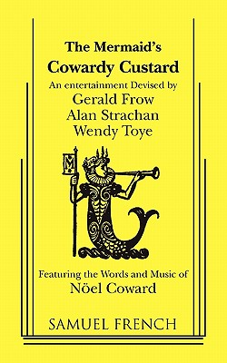 The Mermaid's 'Cowardy custard' : an entertainment - Frow, Gerald, and Strachan, Alan, and Toye, Wendy, and Coward, Nöel