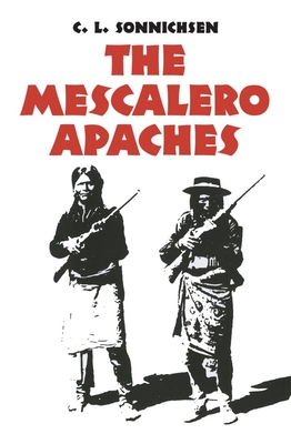 The Mescalero Apaches - Sonnichsen, C L, Dr., PH.D.