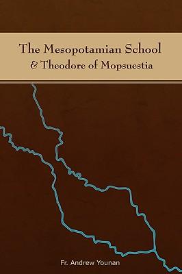 The Mesopotamian School & Theodore of Mopsuestia - Younan, Andrew, Fr.